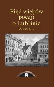 Pięć wieków poezji o Lublinie. Antologia